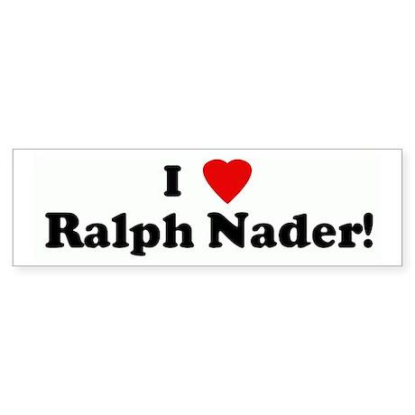 I Love Ralph Nader! Bumper Sticker