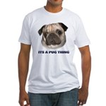 Its a Pug Thing Fitted T-Shirt