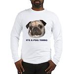 Its a Pug Thing Long Sleeve T-Shirt