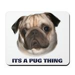Its a Pug Thing Mousepad