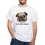 Its a Pug Thing White T-Shirt