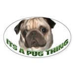 Its a Pug Thing Oval Sticker