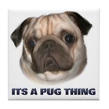 Its a Pug Thing Tile Coaster