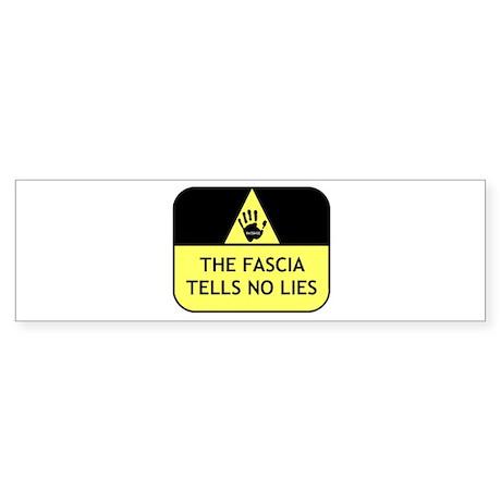 The fascia tells no lies Bumper Sticker