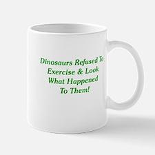 Dinosaurs Refused To Exercise Mug
