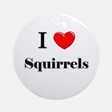I Love Squirrels Ornament (Round)