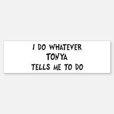 Whatever Tonya says Bumper Bumper Bumper Sticker