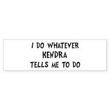 Whatever Kendra says Bumper Bumper Sticker