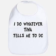 Whatever Tina says Bib
