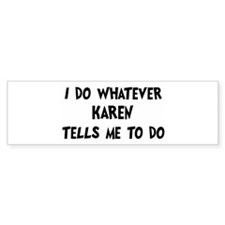 Whatever Karen says Bumper Bumper Sticker