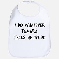 Whatever Tamara says Bib