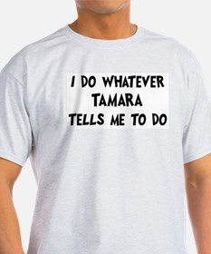 Whatever Tamara says T-Shirt