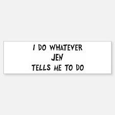 Whatever Jen says Bumper Bumper Bumper Sticker