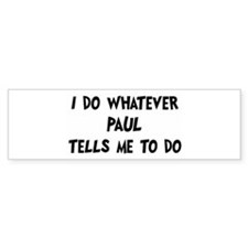 Whatever Paul says Bumper Bumper Stickers