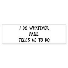 Whatever Paul says Bumper Car Sticker