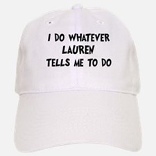 Whatever Lauren says Baseball Baseball Cap