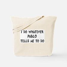 Whatever Pablo says Tote Bag