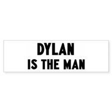 Dylan is the man Bumper Bumper Sticker