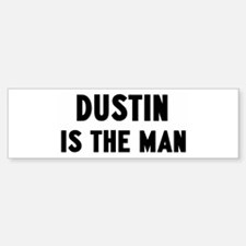 Dustin is the man Bumper Bumper Bumper Sticker