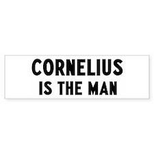 Cornelius is the man Bumper Bumper Sticker