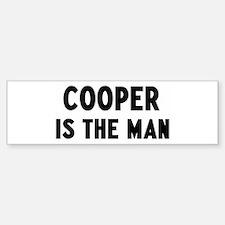 Cooper is the man Bumper Bumper Bumper Sticker