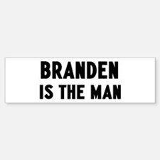 Branden is the man Bumper Bumper Bumper Sticker
