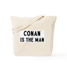 Conan is the man Tote Bag