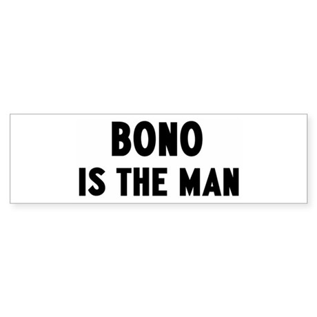 Bono is the man Bumper Sticker