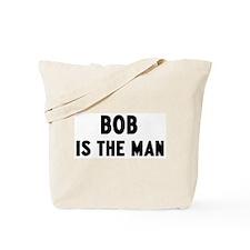 Bob is the man Tote Bag