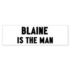 Blaine is the man Bumper Bumper Sticker
