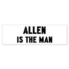 Allen is the man Bumper Bumper Sticker