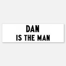 Dan is the man Bumper Bumper Bumper Sticker