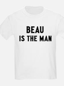 Beau is the man T-Shirt