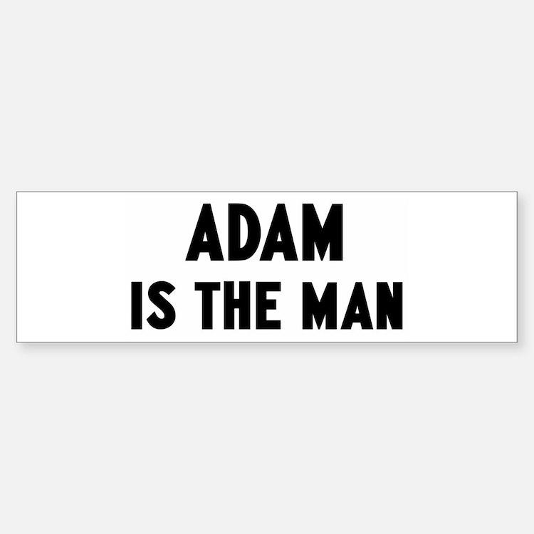 Adam is the man Bumper Bumper Bumper Sticker