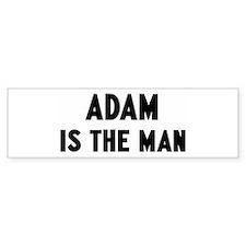 Adam is the man Bumper Bumper Stickers