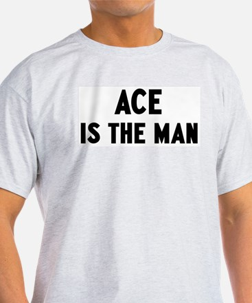 Ace is the man T-Shirt