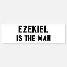 Ezekiel is the man Bumper Bumper Bumper Sticker