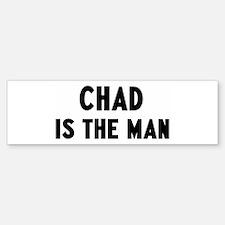 Chad is the man Bumper Bumper Bumper Sticker