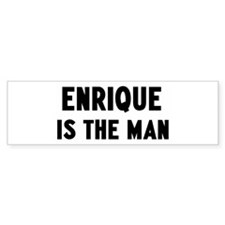Enrique is the man Bumper Bumper Sticker