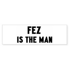 Fez is the man Bumper Bumper Sticker