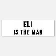 Eli is the man Bumper Bumper Bumper Sticker