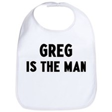 Greg is the man Bib