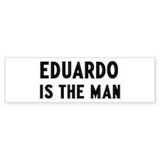 Eduardo is the man Bumper Bumper Sticker