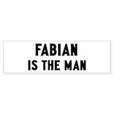 Fabian is the man Bumper Bumper Sticker