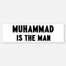 Muhammad is the man Bumper Bumper Bumper Sticker