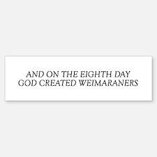 8TH DAY Weimaraners Bumper Bumper Bumper Sticker