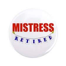 "Retired Mistress 3.5"" Button"
