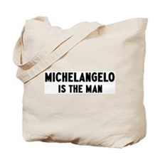 Michelangelo is the man Tote Bag