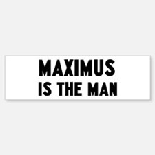 Maximus is the man Bumper Bumper Bumper Sticker