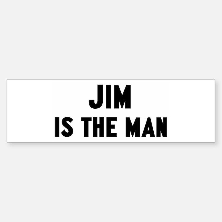 Jim is the man Bumper Bumper Bumper Sticker